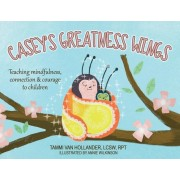 Casey's Greatness Wings: Teaching Mindfulness, Connection & Courage to Children, Paperback