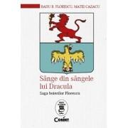 Sange din sangele lui Dracula. Saga boierilor Florescu/Radu R. Florescu, Matei Cazacu