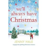 We'll Always Have Christmas: A Gorgeously Uplifting Christmas Romance, Paperback/Jenny Hale