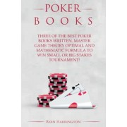 Poker Books: Three of the Best Poker Books Written. Master Game Theory Optimal and and Mathematic Formula to Win Small or Big Stake, Paperback
