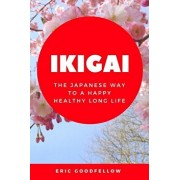 Ikigai: The Japanese Way to a Happy Healthy Long Life, Paperback/Eric Goodfellow