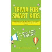 Trivia for Smart Kids: Over 300 Questions About Animals, Bugs, Nature, Space, Math, Movies and So Much More, Hardcover/DL Digital Entertainment