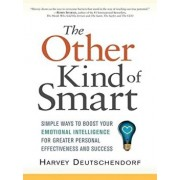 The Other Kind of Smart: Simple Ways to Boost Your Emotional Intelligence for Greater Personal Effectiveness and Success, Paperback/Harvey Deutschendorf