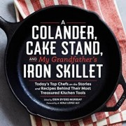 A Colander, Cake Stand, and My Grandfather's Iron Skillet: Today's Top Chefs on the Stories and Recipes Behind Their Most Treasured Kitchen Tools, Hardcover/Erin Murray