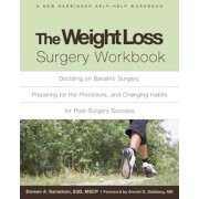 The Weight Loss Surgery Workbook: Deciding on Bariatric Surgery, Preparing for the Procedure, and Changing Habits for Post-Surgery Success, Paperback