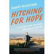 Hitching for Hope: A Journey Into the Heart and Soul of Ireland, Paperback/Ruair McKiernan