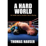A Hard World: An Inside Look at Another Year in Boxing, Paperback