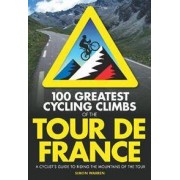 FRANCES LINCOLN 100 Greatest Cycling Climbs of the Tour de France: A Cyclist's Guide to Riding the Mountains of the Tour