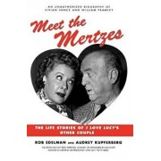 Meet the Mertzes: The Life Stories of I Love Lucy's Other Couple, Paperback/Rob Edelman