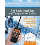 VHF Radio Checklists and Templates for Sailors: Reducing Mistakes & Making It Easier When Speaking Over the VHF Radio, Paperback/Kimberly Ann Brown