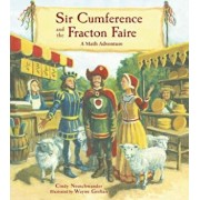 Sir Cumference and the Fracton Faire: A Math Adventure, Hardcover/Cindy Neuschwander