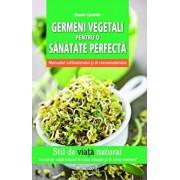 Germeni vegetali pentru o sanatate perfecta. Manualul cultivatorului si al consumatorului/Grazia Cacciola