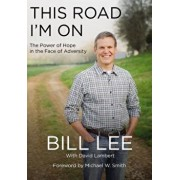 This Road I'm on: The Power of Hope in the Face of Adversity, Hardcover/Bill Lee