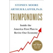 Trumponomics: Inside the America First Plan to Get Our Economy Back on Track