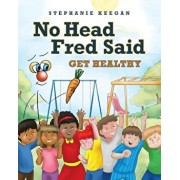No Head Fred Said: Get Healthy, Paperback/Stephanie Keegan