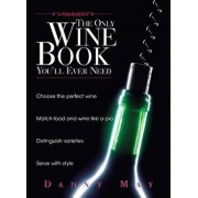 The Only Wine Book You'll Ever Need, Paperback/Danny May