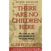There Are No Children Here: The Story of Two Boys Growing Up in the Other America, Paperback/Alex Kotlowitz