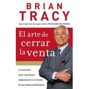 El Arte de Cerrar la Venta = The Art of Closing the Sale, Paperback/Brian Tracy