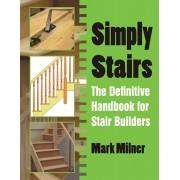 Simply Stairs. The Definitive Handbook for Stair Builders, Paperback/Mark Milner