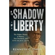 In the Shadow of Liberty: The Hidden History of Slavery, Four Presidents, and Five Black Lives, Paperback/Kenneth C. Davis