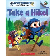 Take a Hike!: An Acorn Book (Moby Shinobi and Toby Too! #2), Volume 2, Paperback/Luke Flowers
