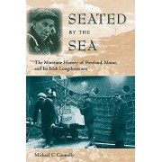 Seated by the Sea: The Maritime History of Portland, Maine, and Its Irish Longshoremen, Paperback/Michael C. Connolly