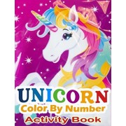 Unicorn Color By Number Activity Book: A Fantasy Color By Number Coloring Book for Kids, Teens and Adults Who Love The Enchanted World of Unicorns(uni, Paperback/Oviin Press House