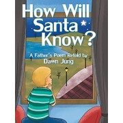 How Will Santa Know?: A Father's Poem Retold by, Hardcover/Dawn Jung