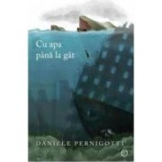 Cu apa pana la gat - Daniele Pernigotti