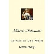 Mara Antonieta: Retrato de Una Mujer, Paperback/Stefan Zweig