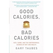 Good Calories, Bad Calories: Fats, Carbs, and the Controversial Science of Diet and Health, Paperback