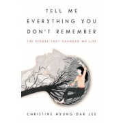 Tell Me Everything You Don't Remember: The Stroke That Changed My Life, Hardcover