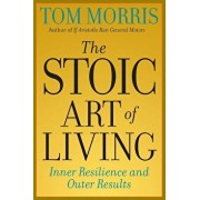 The Stoic Art of Living: Inner Resilience and Outer Results, Paperback/Tom Morris