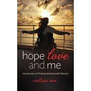 Hope, Love, and Me: My Journey of Choices and Second Chances, Paperback/Melissa Ann