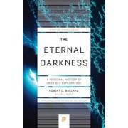The Eternal Darkness: A Personal History of Deep-Sea Exploration, Paperback/Robert D. Ballard