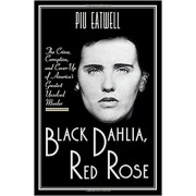 Black Dahlia, Red Rose: The Crime, Corruption, and Cover-Up of America's Greatest Unsolved Murder, Hardcover