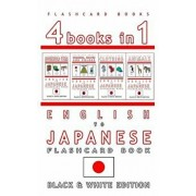 4 Books in 1 - English to Japanese Kids Flash Card Book: Black and White Edition: Learn Japanese Vocabulary for Children, Paperback/Flashcard Books