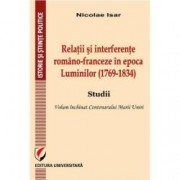 Relatii si interferente romano-franceze in epoca Luminilor 1769-1834 . Studii