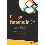 Design Patterns in C#: A Hands-On Guide with Real-World Examples, Paperback/Vaskaran Sarcar
