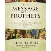 The Message of the Prophets: A Survey of the Prophetic and Apocalyptic Books of the Old Testament, Hardcover