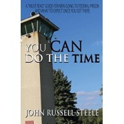 You Can Do the Time: A Men's Guide on Going to Federal Prison and What to Expect Once You Get There, Paperback/John Russell Steele