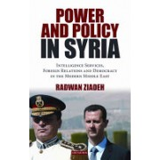 Power and Policy in Syria - Intelligence Services, Foreign Relations and Democracy in the Modern Middle East (Ziadeh Radwan)(Paperback) (9781780762906)