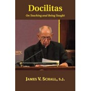 Docilitas: On Teaching and Being Taught, Hardcover/James V. Schall