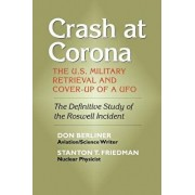 Crash at Corona: The U.S. Military Retrieval and Cover-Up of a UFO, Paperback/Don Berliner