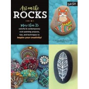 Art on the Rocks: More Than 35 Colorful & Contemporary Rock-Painting Projects, Tips, and Techniques to Inspire Your Creativity!, Paperback