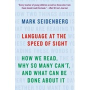 Language at the Speed of Sight: How We Read, Why So Many Can't, and What Can Be Done about It, Paperback/Mark Seidenberg