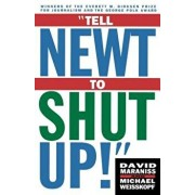 Tell Newt to Shut Up!: Prizewinning Washington Post Journalists Reveal How Reality Gagged the Gingrich Revolution, Paperback/Michael Weisskopf