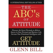 The ABC's of Attitude: Discover Your Secret Formula to Achieve Success in Your Personal and Business Life, Increase Your Emotional Intelligen, Hardcover