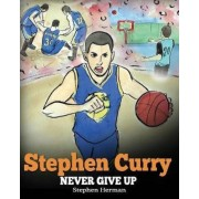 Stephen Curry: Never Give Up. a Boy Who Became a Star. Inspiring Children Book about One of the Best Basketball Players in History., Paperback