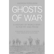 Ghosts of War: A History of World War I in Poems and Prose